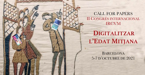 Postponed to 2022 – 2nd  IRCVM International Congress – DIGITIZING THE MIDDLE AGES – Call for papers – Barcelona, October 2021